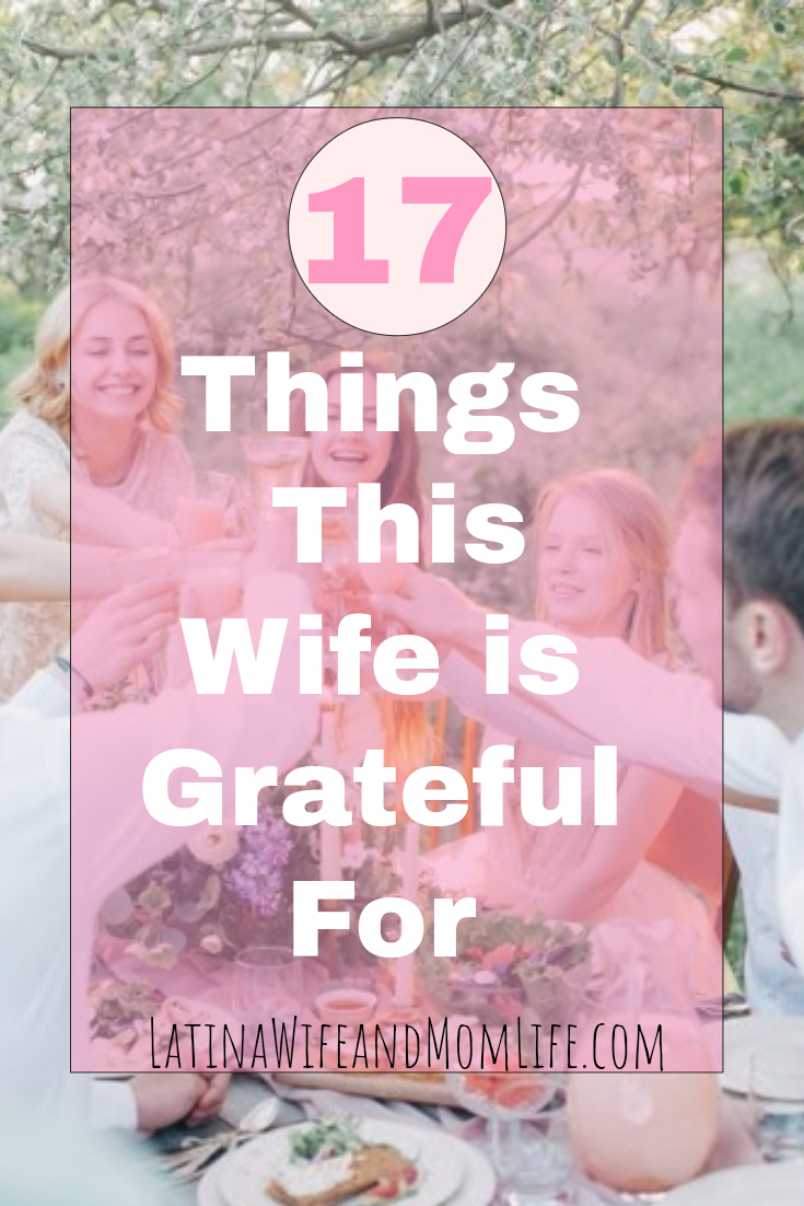 Happy Thanksgiving! I can't find a post on a wives gratittude! All I see are 'what Moms are thankful for'. So here are 17 things this Wife is grateful for! #marriage #thanksgiving #family