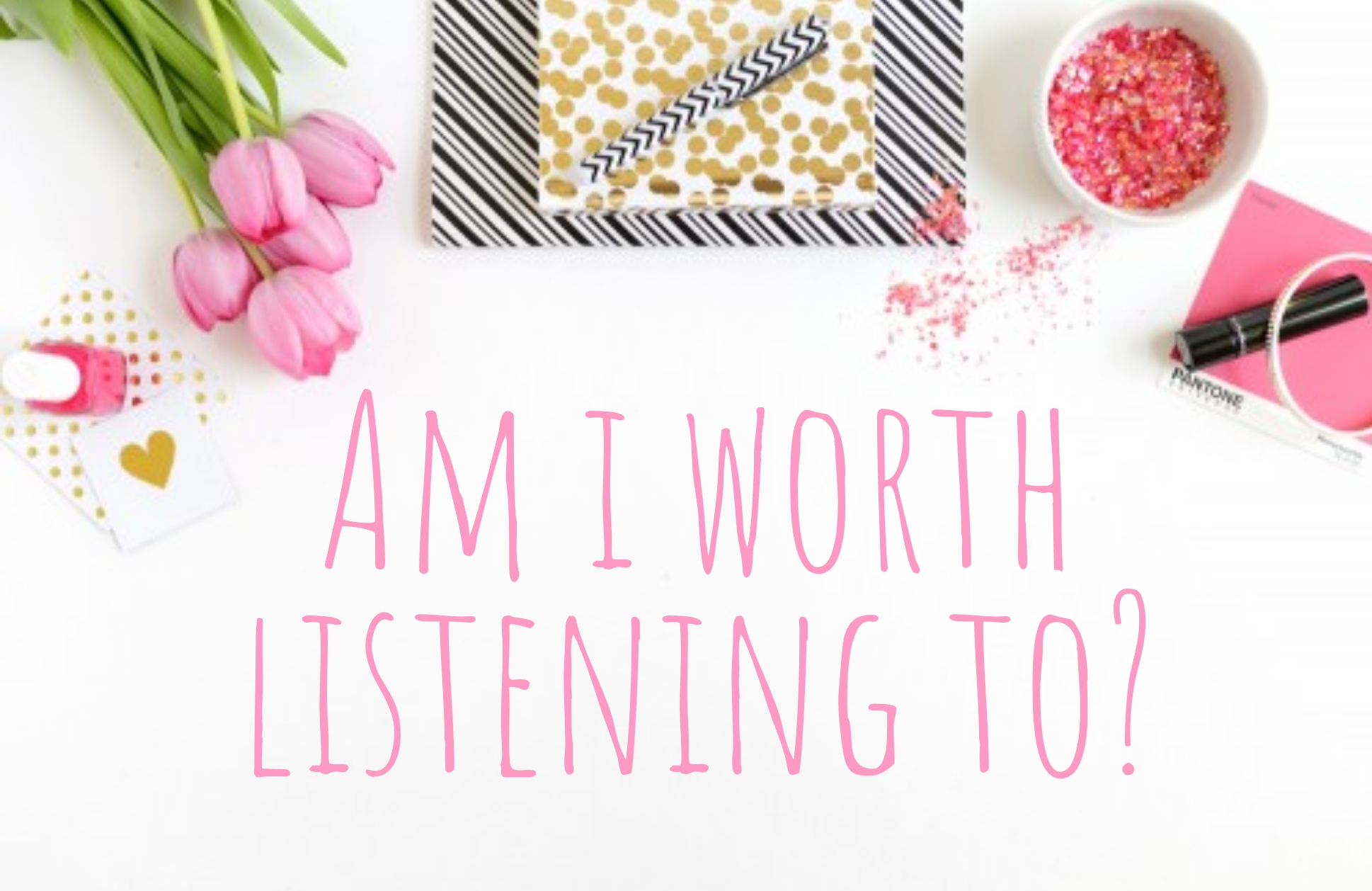 Am I Worth Listening To?